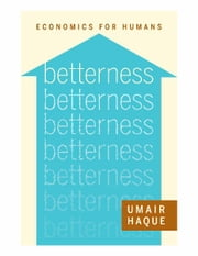 Betterness - Economics for Humans ebook by Umair Haque