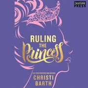 Ruling the Princess - Sexy Misadventures of Royals, Book Two audiobook by Christi Barth