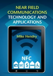 Near Field Communications Technology and Applications ebook by Mike Hendry
