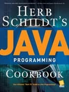 Herb Schildt's Java Programming Cookbook ebook by Herbert Schildt