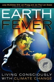 Earth Fever - Living Consciously with Climate Change ebook by Judy McAllister,Erik van Praag,Jan Paul van Soest