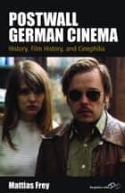 Postwall German Cinema - History, Film History and Cinephilia ebook by Mattias Frey