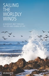 Sailing the Worldly Winds: A Buddhist Way Through the Ups and Downs of Life ebook by Vajrapgupta