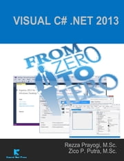 Visual C# .Net 2013 from Zero to Hero ebook by Rezza Prayogi,Zico Pratama Putra
