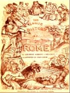 The Comic History of Rome, From the Founding of the City to the End of the Commonwealth [Illustrated] ebook by Gilbert Abbott A Becket, John Leech, Illustrator