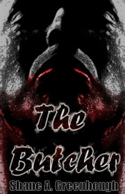 The Butcher (Short Story) ebook by Shane Greenhough