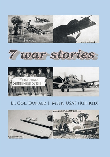 Seven War Stories ebook by Lt. Col. Donald J. Meek, USAF