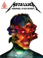 Metallica - Hardwired...To Self-Destruct Songbook ebook by Metallica