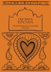 Traditional Punjabi Dishes: Jay Rai's Kitchen ebook by Jay Rai