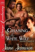 Chasing the White Wolf ebook by Jane Jamison