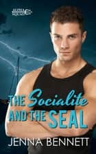 The Socialite and the SEAL 電子書 by Jenna Bennett