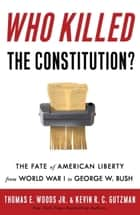 Who Killed the Constitution? ebook by Thomas E. Woods, Jr.,Kevin R. C. Gutzman
