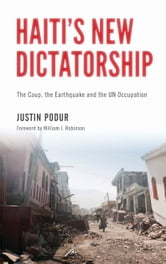Haiti's New Dictatorship - The Coup, the Earthquake and the UN Occupation ebook by Justin Podur