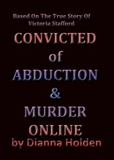 Convicted of Abduction & Murder Online ebook by Holden, Dianna L