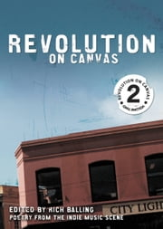 Revolution on Canvas, Volume 2 - Poetry from the Indie Music Scene ebook by Rich Balling