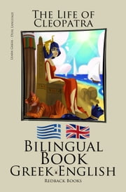 Learn Greek - Bilingual Book (Greek - English) The Life of Cleopatra ebook by Bilinguals