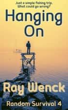 Hanging On ebook by Ray Wenck