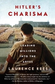 Hitler's Charisma - Leading Millions into the Abyss ebook by Laurence Rees
