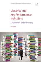 Libraries and Key Performance Indicators - A Framework for Practitioners ebook by Leo Appleton