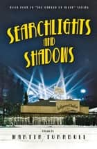 Searchlights and Shadows: A Novel of Golden-Era Hollywood ebook by Martin Turnbull