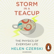 Storm in a Teacup - The Physics of Everyday Life audiobook by Helen Czerski
