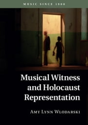 Musical Witness and Holocaust Representation ebook by Amy Lynn Wlodarski
