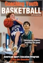 Coaching Youth Basketball, Fifth Edition ebook by American Sport Education Program