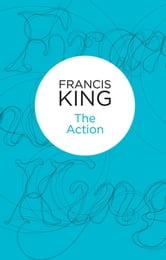 The Action ebook by Francis King