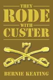 They Rode with Custer ebook by Bernie Keating