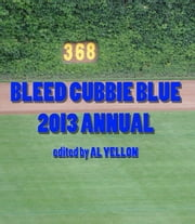 Bleed Cubbie Blue 2013 Annual ebook by Al Yellon