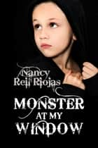 Monster at My Window ebook by Nancy Reil Riojas