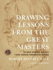 Drawing Lessons from the Great Masters - 45th Anniversary Edition ebook by Robert Beverly Hale,Jacob Collins