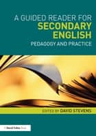 A Guided Reader for Secondary English - Pedagogy and practice ebook by David Stevens