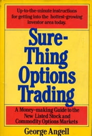 Sure Thing Options - A Money-Making Guide to the New Listed Stock and Commodity Options Markets ebook by George Angell