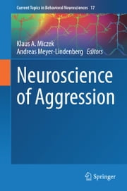 Neuroscience of Aggression ebook by Klaus A. Miczek,Andreas Meyer-Lindenberg