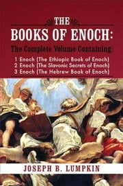 The Books of Enoch: A Complete Volume Containing 1 Enoch (the Ethiopic Book of Enoch), 2 Enoch (the Slavonic Secrets of Enoch), and 3 Enoc ebook by Lumpkin, Joseph B.