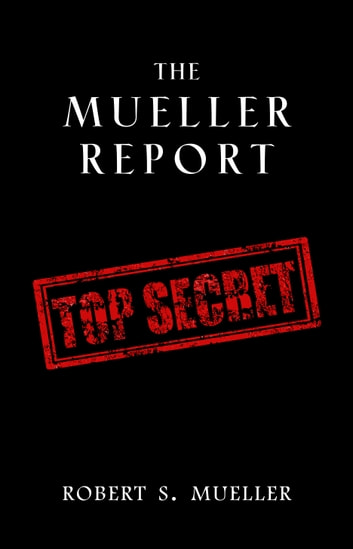 The Mueller Report: Complete Report On The Investigation Into Russian Interference In The 2016 Presidential Election ebook by Robert S. Mueller,Special Counsel's Office U.S. Department of Justice
