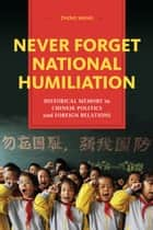 Never Forget National Humiliation ebook by Zheng Wang