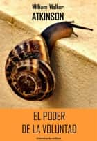El poder de la voluntad ebook by William Walker Atkinson