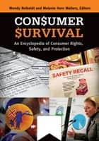 Consumer Survival: An Encyclopedia of Consumer Rights, Safety, and Protection [2 volumes] - An Encyclopedia of Consumer Rights, Safety, and Protection ebook by Wendy Reiboldt, Melanie Horn Mallers