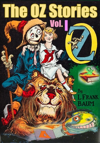 The OZ Stories Vol.I: 6 Tales of OZ With Over 250 Illustrations - (The Wonderful Wizard of Oz, Dorothy and the Wizard in Oz, And More!) ebook by Lyman Frank Baum