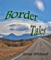Border Tales ebook by James Whitesell