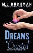 Dreams of Crystal - a science fiction romance story ebook by M. L. Buchman