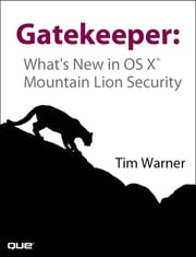 Gatekeeper - What's New in OS X Mountain Lion Security ebook by Timothy L. Warner