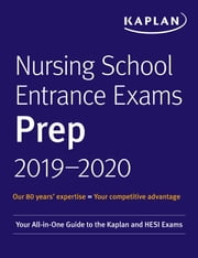 Nursing School Entrance Exams Prep 2019-2020 - Your All-in-One Guide to the Kaplan and HESI Exams ebook by Kaplan Nursing