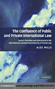 The Confluence of Public and Private International Law ebook by Mills, Alex