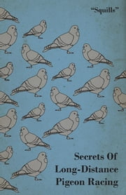 Secrets of Long-Distance Pigeon Racing ebook by Squills