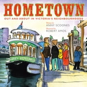 Hometown - Out and About in Victoria's Neighbourhoods ebook by Anny Scoones,Robert Amos
