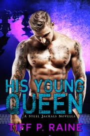 His Young Queen - (Steel Jackals MC #1) ebook by Tiff P. Raine