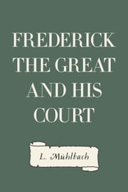 Frederick the Great and His Court ebook by L. Mühlbach